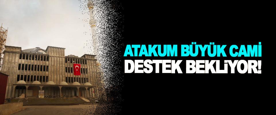 Atakum Büyük Cami Destek Bekliyor!