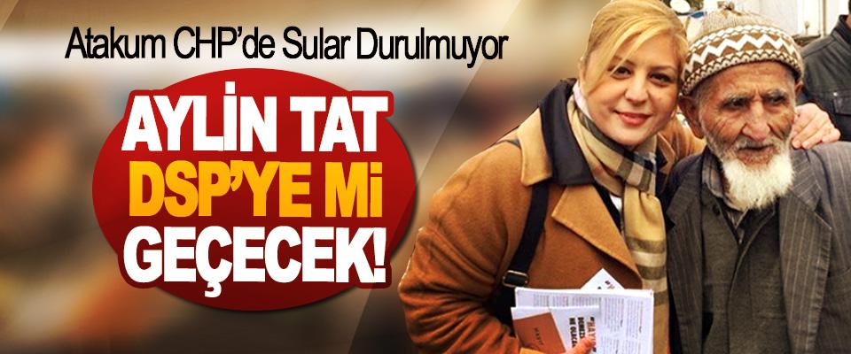 Atakum CHP'de Sular Durulmuyor; Aylin Tat DSP'ye mi geçecek!