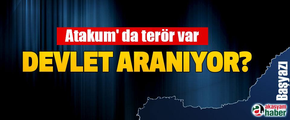 Atakum' da terör var, Devlet aranıyor?