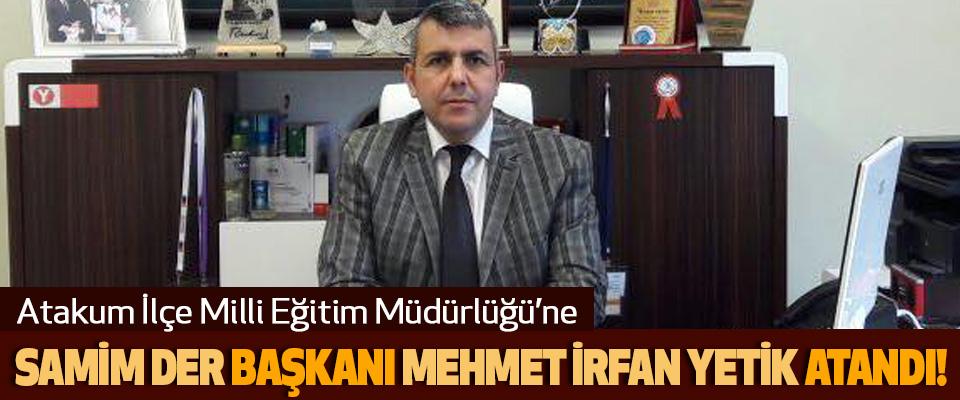 Atakum İlçe Milli Eğitim Müdürlüğü'ne Mehmet İrfan Yetik atandı!