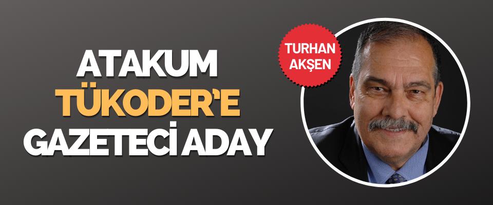 Atakum TÜKODER'e Gazeteci Aday Turhan Akşen