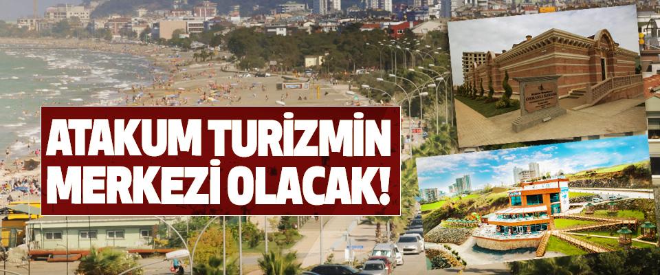 Atakum turizmin merkezi olacak!