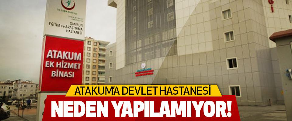 Atakum'a Devlet Hastanesi Neden Yapılamıyor!