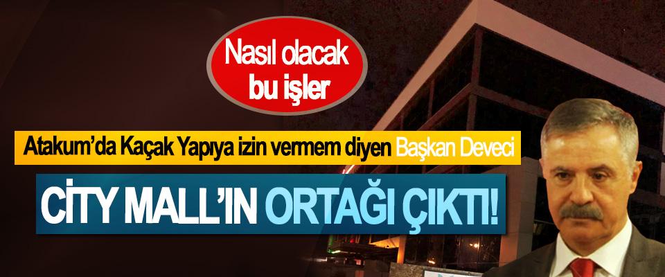 Atakum'da Kaçak Yapıya İzin Vermem Diyen Belediye Başkanı Deveci City Mall'ın ortağı çıktı!