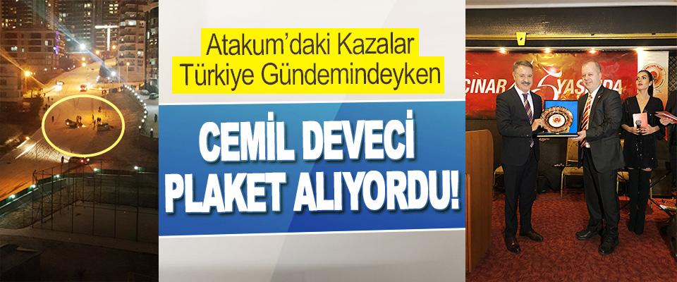 Atakum'daki Kazalar Türkiye Gündemindeyken Cemil Deveci Plaket Alıyordu!