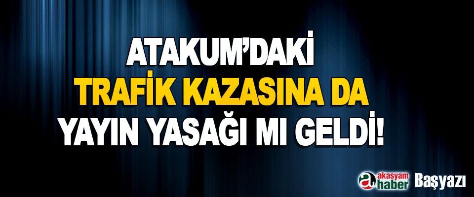 Atakum'daki Trafik Kazasına da Yayın Yasağı mı Geldi!