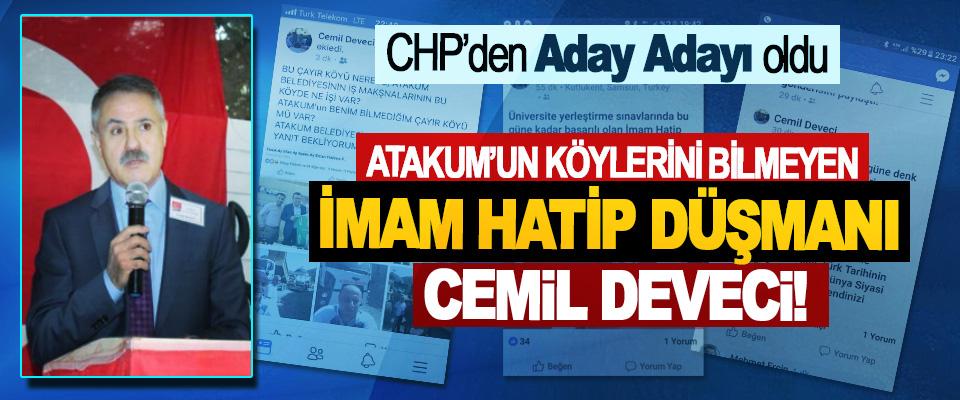 Atakum'un köylerini bilmeyen İmam Hatip düşmanı Cemil Deveci CHP'den Aday Adayı oldu