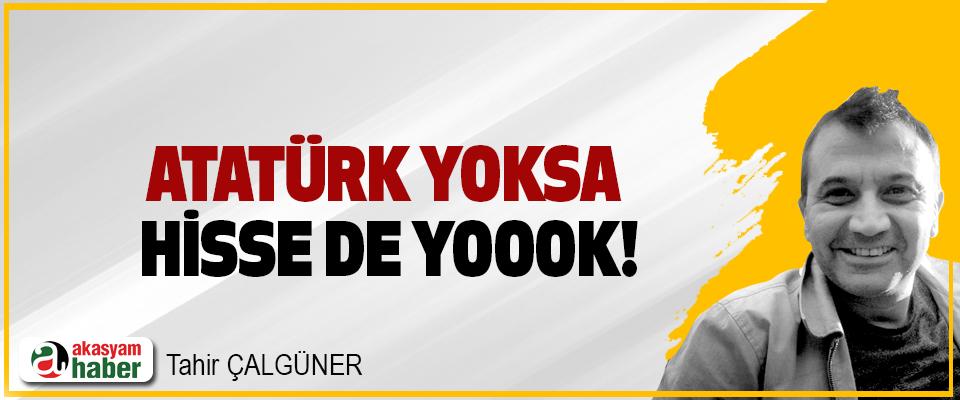 Atatürk yoksa hisse de yoook!