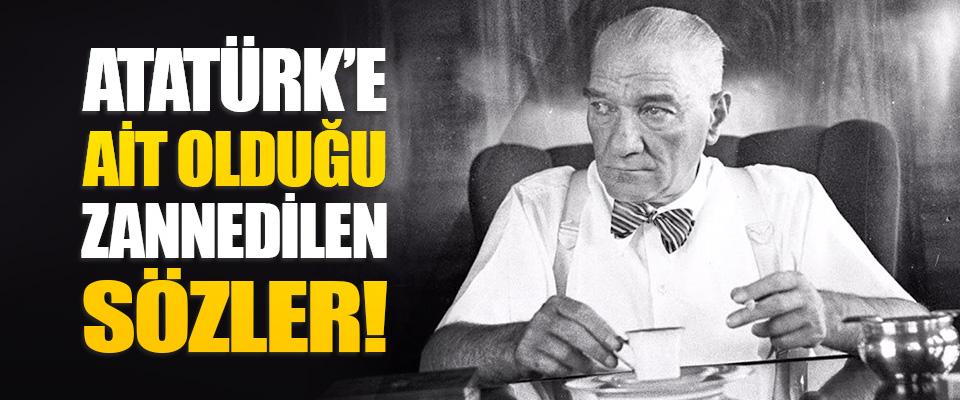 Atatürk'e Ait Olduğu Zannedilen Sözler!
