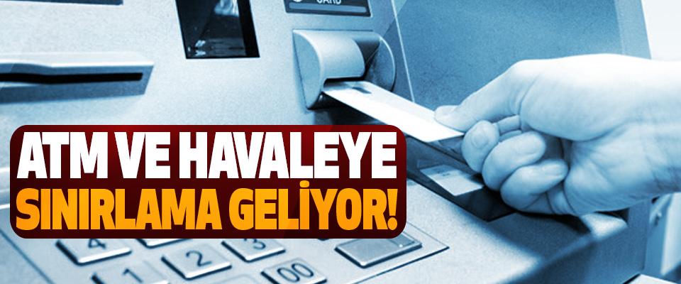 ATM Ve Havaleye Sınırlama Geliyor!