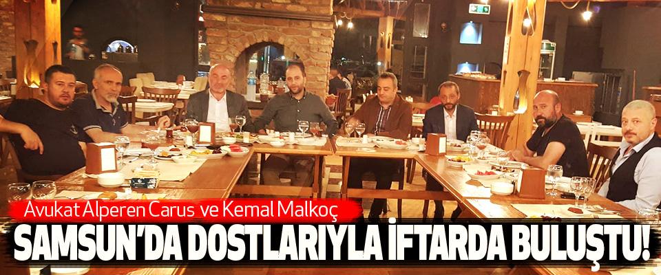 Avukat Alperen Carus ve Kemal Malkoç Samsun'da dostlarıyla iftarda buluştu!