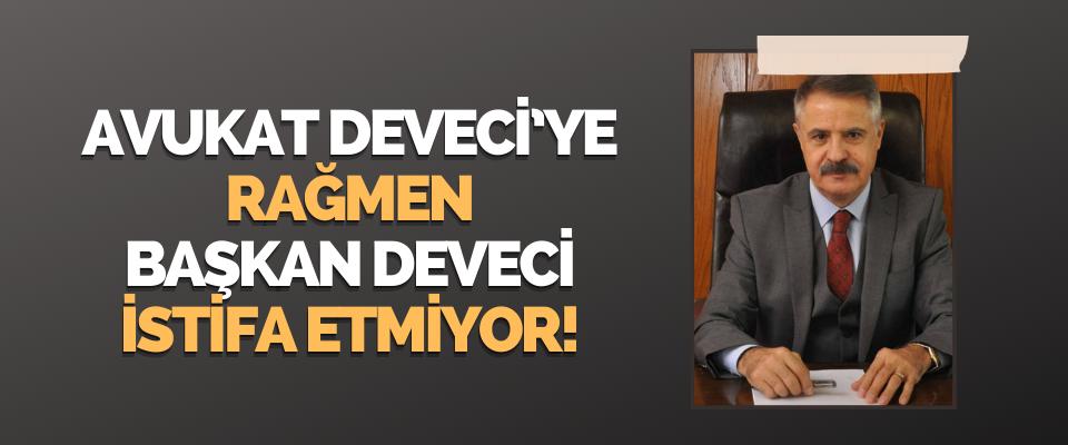 Avukat Deveci'ye Rağmen Başkan İstifa Etmiyor!