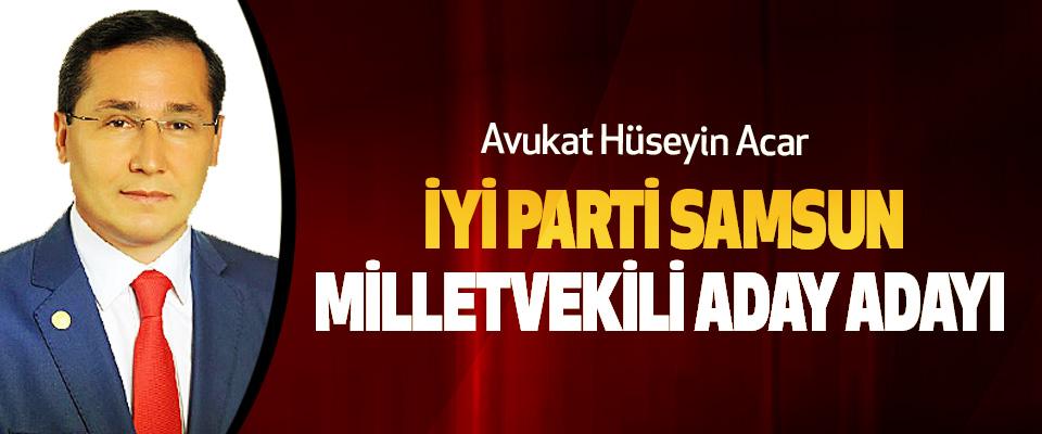 Avukat Hüseyin Acar İYİ Parti Samsun Milletvekili Aday Adayı