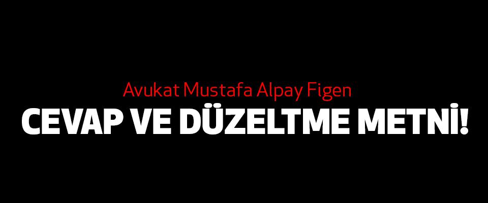 Avukat Mustafa Alpay Figen Cevap ve düzeltme metni!
