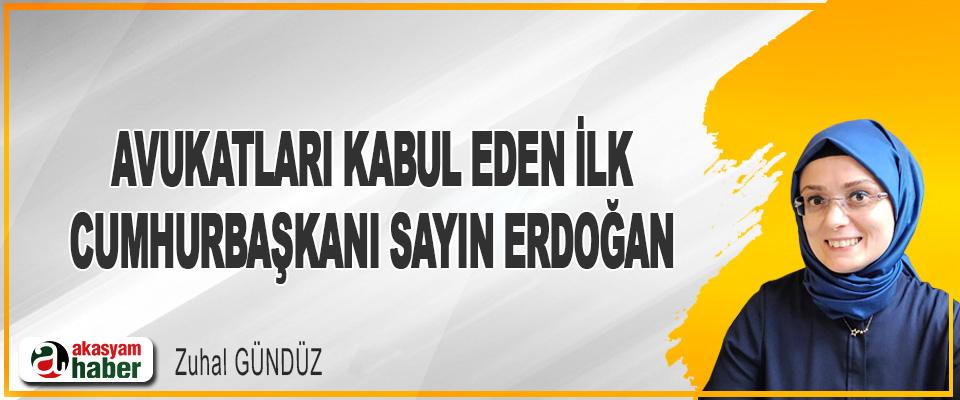 Avukatları Kabul Eden İlk Cumhurbaşkanı Sayın Erdoğan