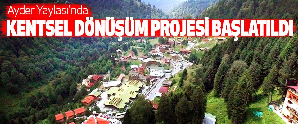 ayder yaylası'nda kentsel dönüşüm projesi başlatıldı