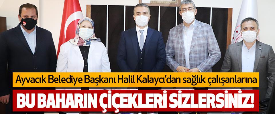 Ayvacık Belediye Başkanı Halil Kalaycı'dan Sağlık Çalışanlarına