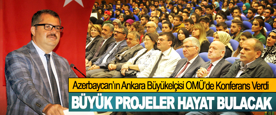 Azerbaycan'ın Ankara Büyükelçisi 100. Kuruluş Yıldönümü Kapsamında OMÜ'de Konferans Verdi