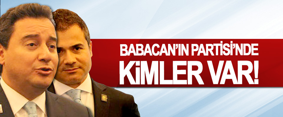 Babacan'ın Partisi'nde kimler var!