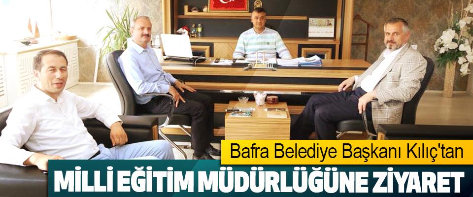 Bafra Belediye Başkanı Kılıç'tan Milli Eğitim Müdürlüğüne Ziyaret