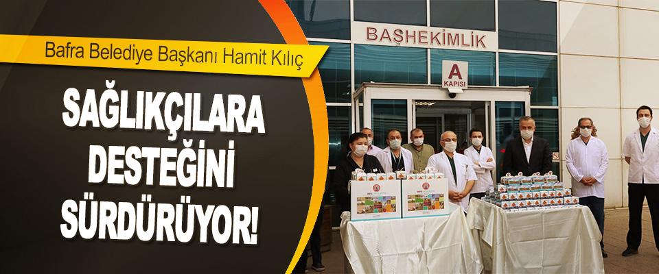 Bafra Belediye Başkanı Kılıç Sağlıkçılara Desteğini Sürdürüyor!
