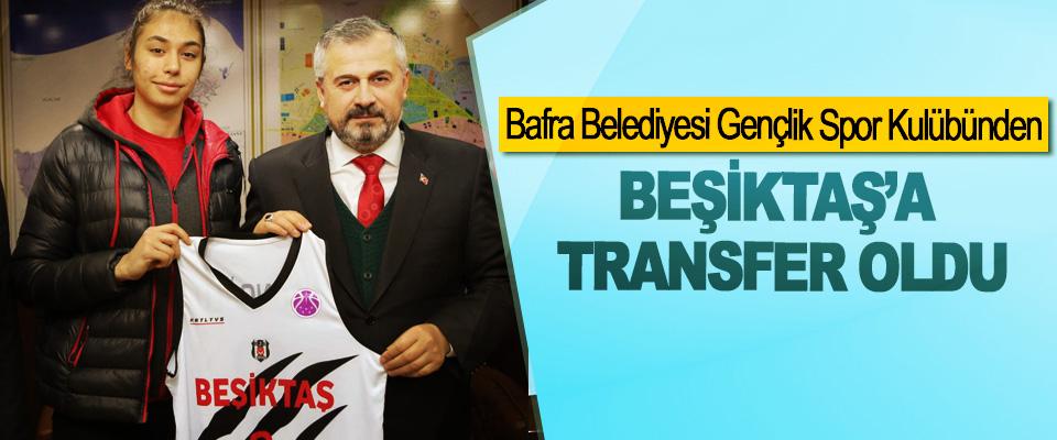 Bafra Belediyesi Gençlik Spor Kulübünden Beşiktaş'a Transfer Oldu
