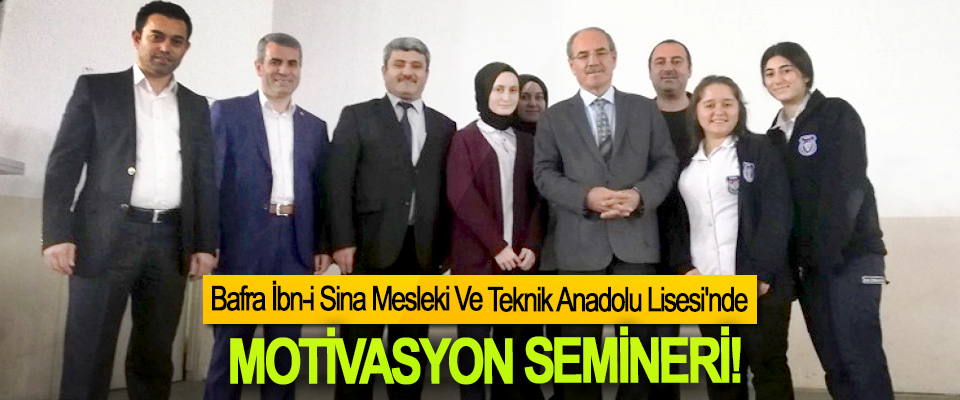 Bafra İbn-i Sina Mesleki Ve Teknik Anadolu Lisesi'nde Motivasyon Semineri!