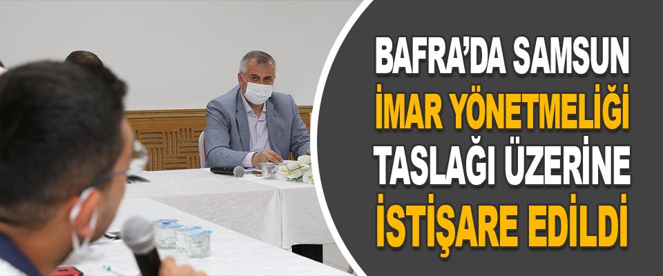 Bafra'da Samsun İmar Yönetmeliği Taslağı İstişare Edildi