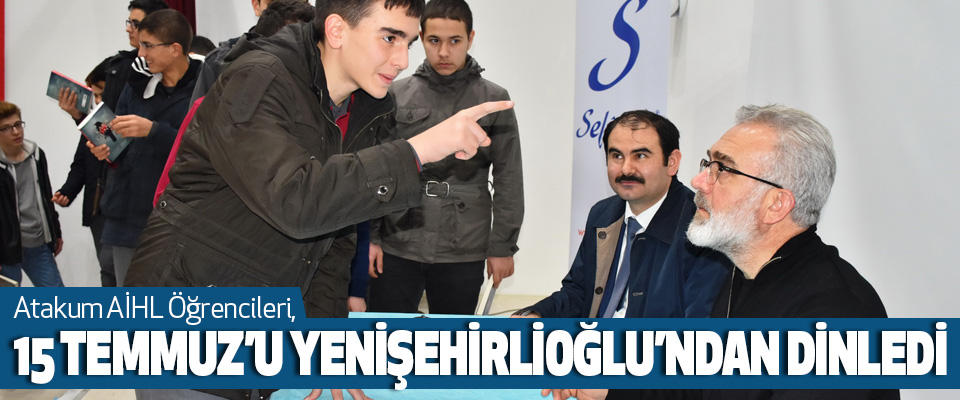 Bahadır Yenişehirlioğlu 15 Temmuz'u Atakum AİHL Öğrencilerini Anlattı