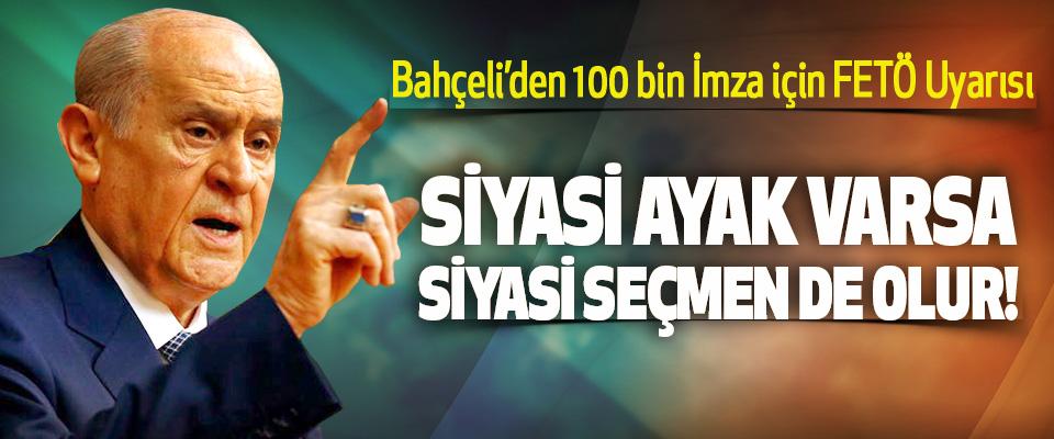 Bahçeli'den 100 bin İmza için FETÖ Uyarısı; Siyasi ayak varsa, siyasi seçmen de olur!