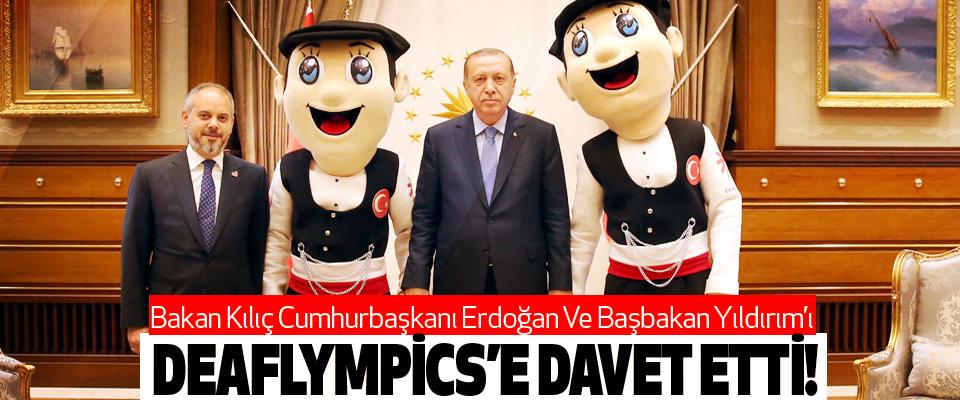 Bakan Kılıç Cumhurbaşkanı Erdoğan Ve Başbakan Yıldırım'ı Deaflympics'e Davet Etti!