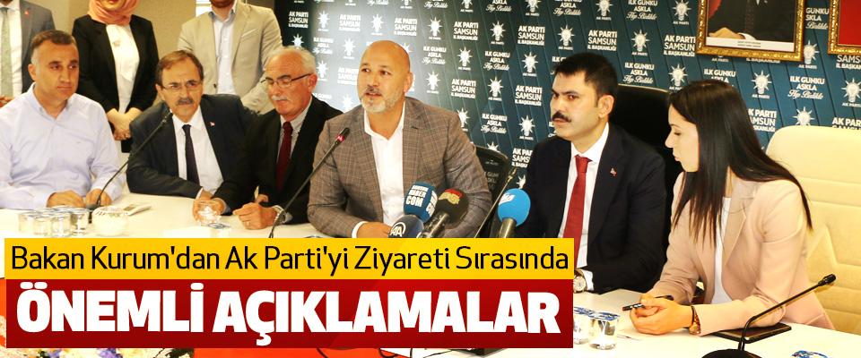 Bakan Kurum'dan Ak Parti'yi Ziyareti Sırasında Önemli açıklamalar