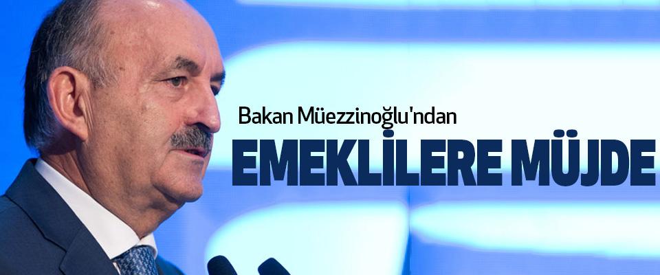 Bakan Müezzinoğlu'ndan Emeklilere Müjde