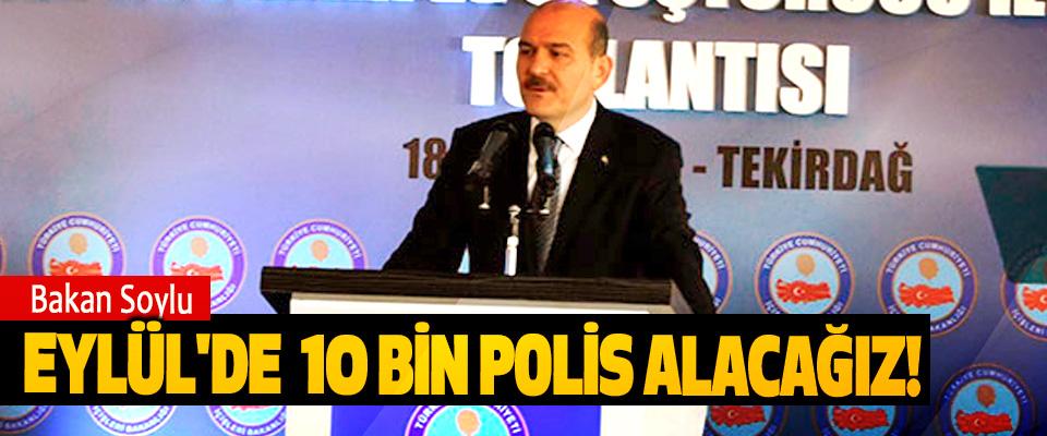 Bakan Soylu: Eylül'de 10 Bin Polis Alacağız!