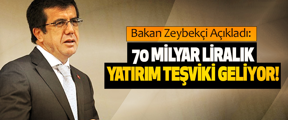 Bakan Zeybekçi Açıkladı: 70 Milyar Liralık Yatırım Teşviki Geliyor!