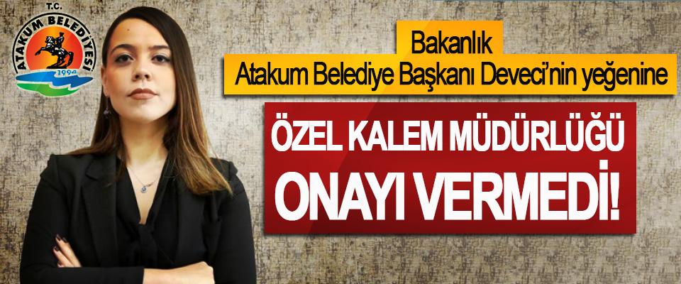 Bakanlık Atakum Belediye Başkanı Deveci'nin yeğenine Özel kalem müdürlüğü onayı vermedi!