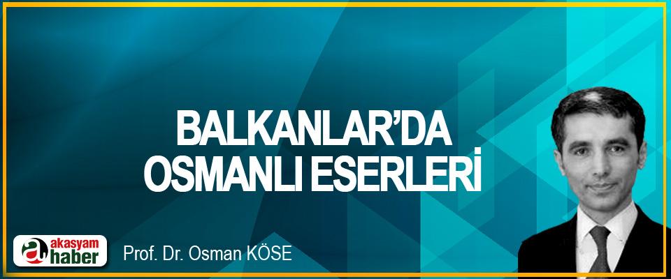 Balkanlar'da Osmanlı Eserleri