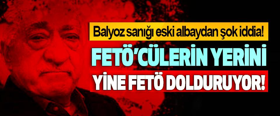 Balyoz sanığı eski albaydan şok iddia! FETÖ'cülerin yerini Yine FETÖ dolduruyor!