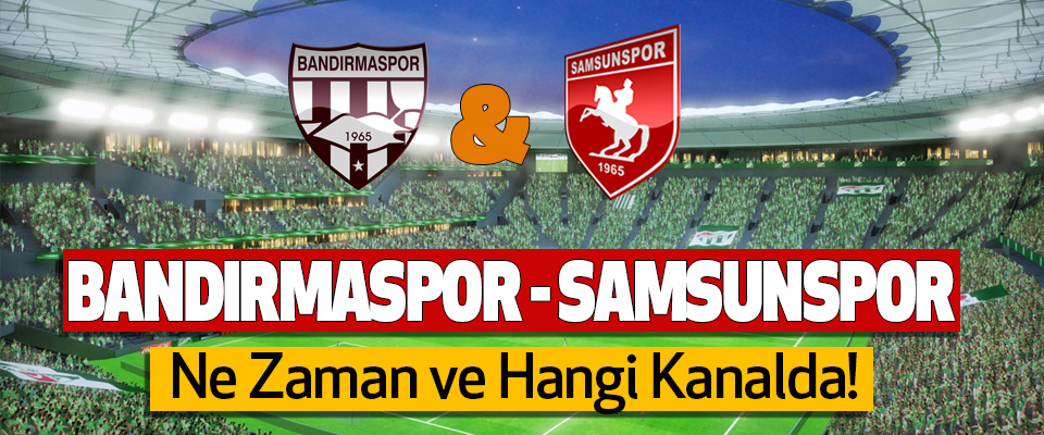 Bandırmaspor- Samsunspor Maçı Ne Zaman ve Hangi Kanalda!