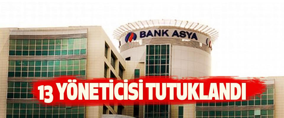 Bank Asya'nın 13 Yöneticisi Tutuklandı