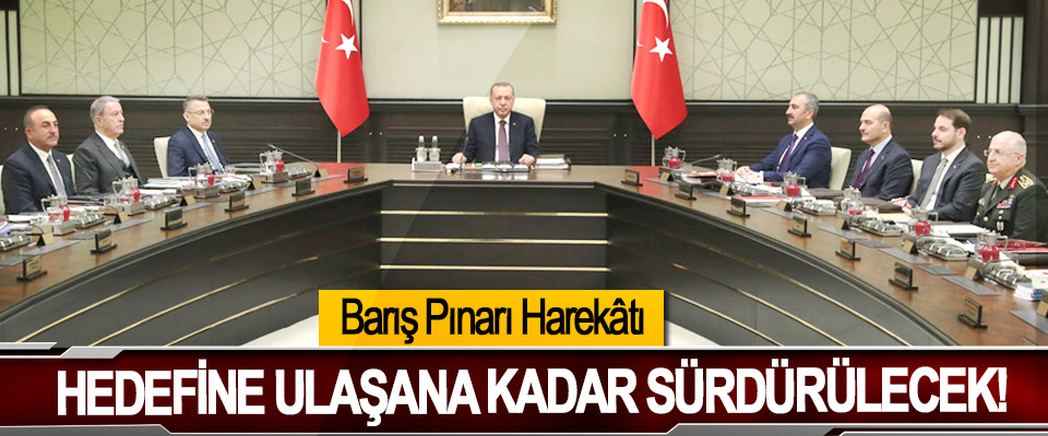 Barış Pınarı Harekâtı Hedefine Ulaşana Kadar Sürdürülecek!