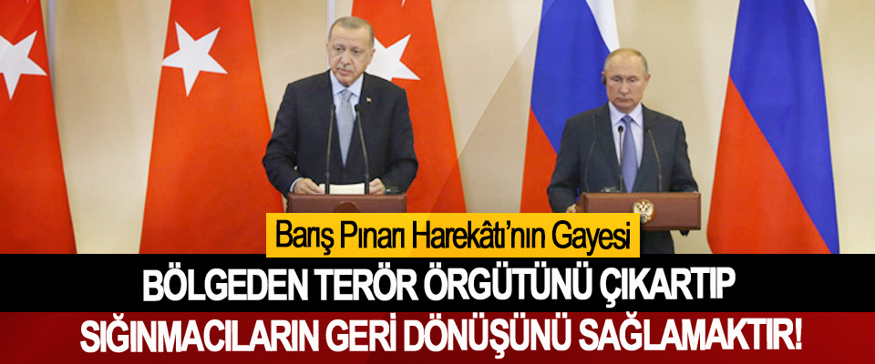 Barış Pınarı Harekâtı'nın Gayesi, Bölgeden terör örgütünü çıkartıp Sığınmacıların geri dönüşünü sağlamaktır!
