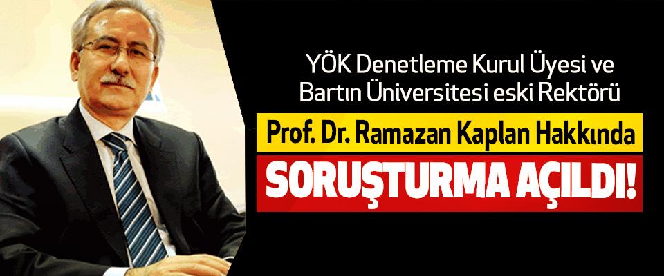 Bartın Üniversitesi eski Rektörü Prof. Dr Ramazan Kaplan Hakkında Soruşturma Açıldı!