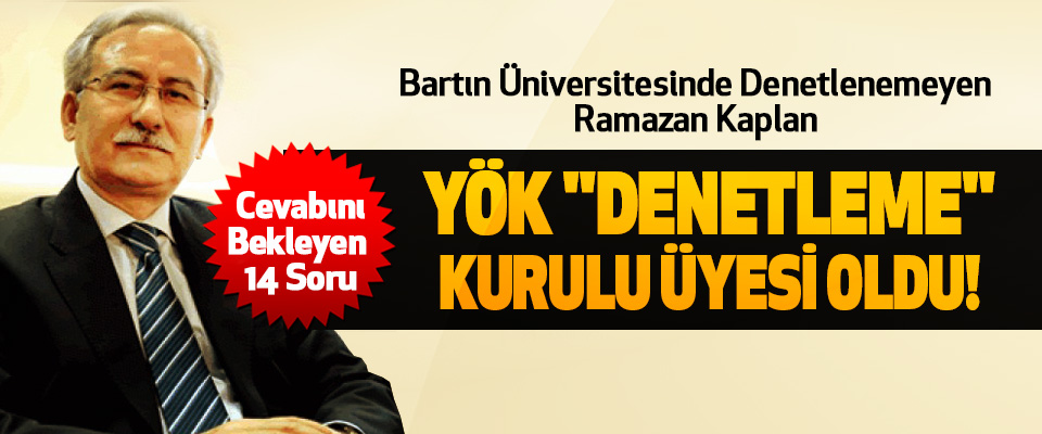 Bartın Üniversitesinde Denetlenemeyen Ramazan Kaplan  YÖK