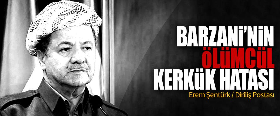 Barzani'nin Ölümcül Kerkük Hatası