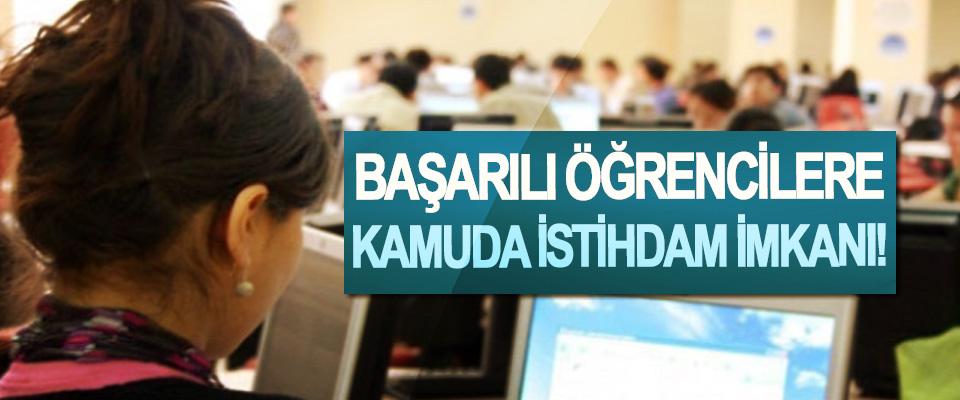 Başarılı öğrencilere kamuda istihdam imkanı!
