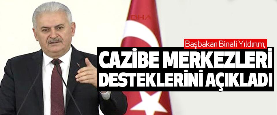 Başbakan Binali Yıldırım, Cazibe Merkezleri Desteklerini Açıkladı