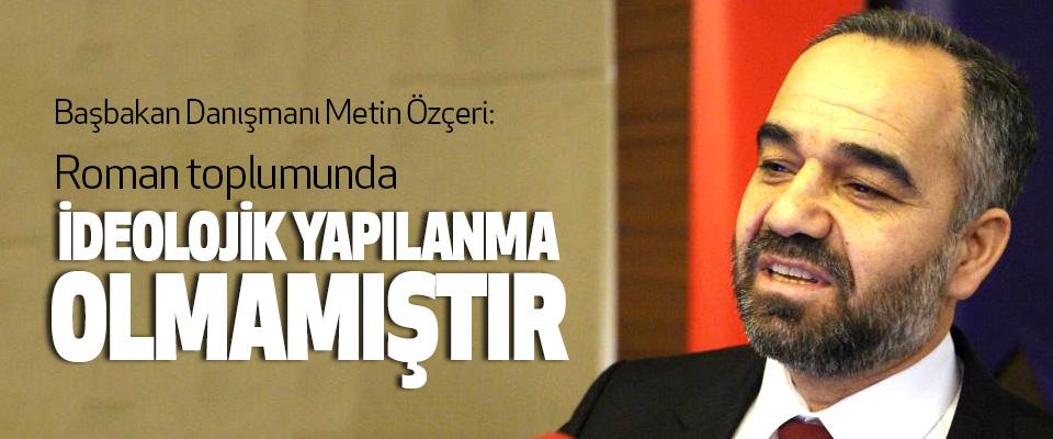 Başbakan Danışmanı Metin Özçeri: Roman toplumunda İdeolojik Yapılanma Olmamıştır