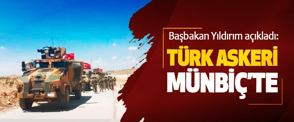 Başbakan Yıldırım açıkladı: Türk Askeri Münbiç'te