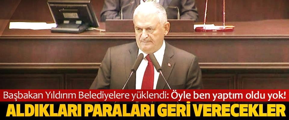 Başbakan Yıldırım Belediyelere yüklendi:
